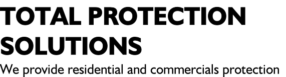 TOTAL PROTECTION  SOLUTIONS  We provide residential and commercials protection